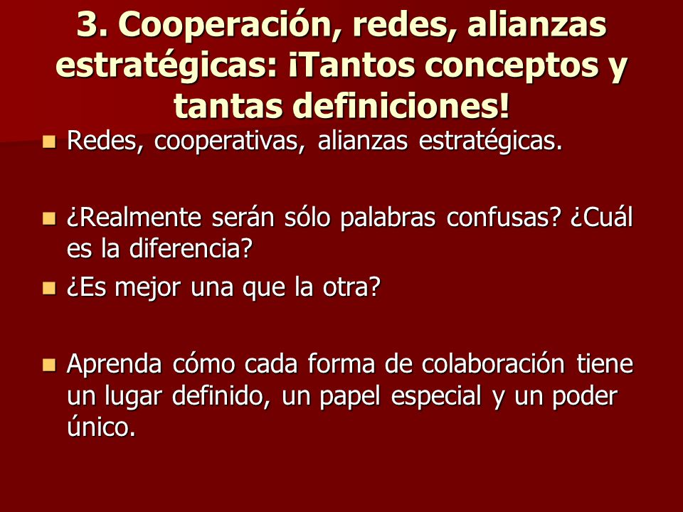 3. Cooperación, redes, alianzas estratégicas: ¡Tantos conceptos y tantas definiciones! Redes, cooperativas, alianzas estratégicas. Redes, cooperativas