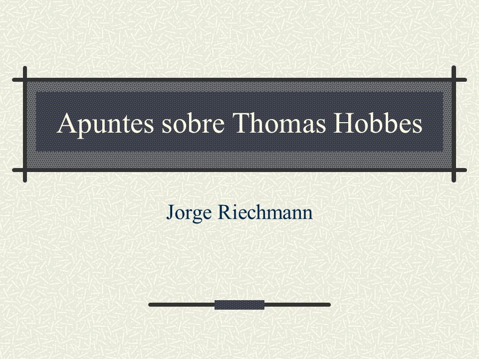 Apuntes sobre Thomas Hobbes Jorge Riechmann