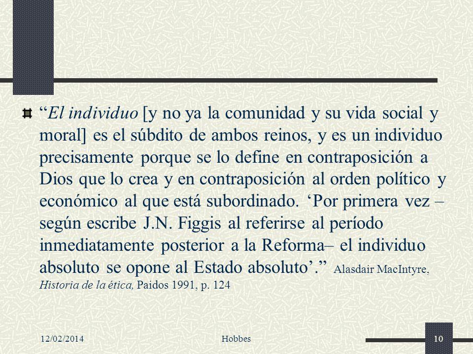 12/02/2014Hobbes10 El individuo [y no ya la comunidad y su vida social y moral] es el súbdito de ambos reinos, y es un individuo precisamente porque s