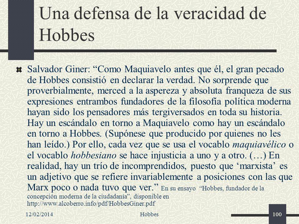 12/02/2014Hobbes100 Una defensa de la veracidad de Hobbes Salvador Giner: Como Maquiavelo antes que él, el gran pecado de Hobbes consistió en declarar