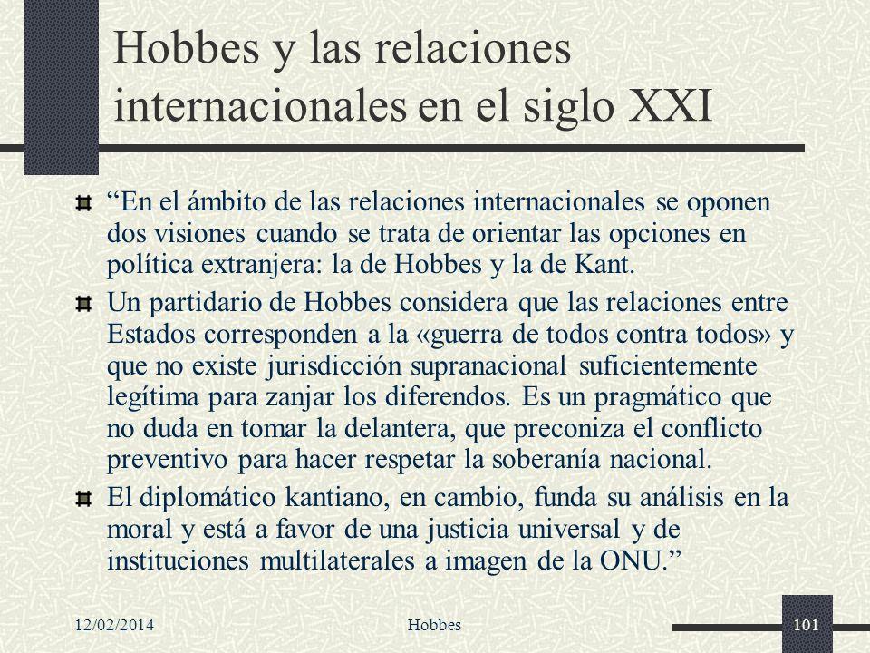 12/02/2014Hobbes101 Hobbes y las relaciones internacionales en el siglo XXI En el ámbito de las relaciones internacionales se oponen dos visiones cuan