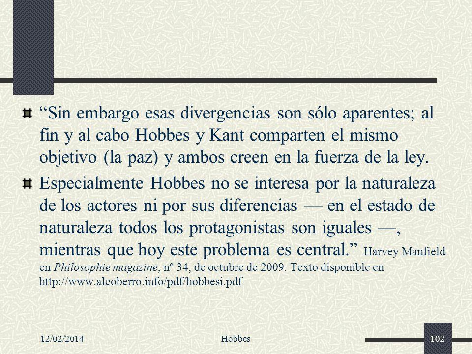 12/02/2014Hobbes102 Sin embargo esas divergencias son sólo aparentes; al fin y al cabo Hobbes y Kant comparten el mismo objetivo (la paz) y ambos cree