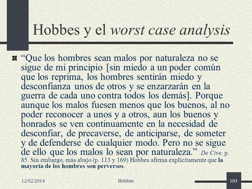 12/02/2014Hobbes103 Hobbes y el worst case analysis Que los hombres sean malos por naturaleza no se sigue de mi principio [sin miedo a un poder común