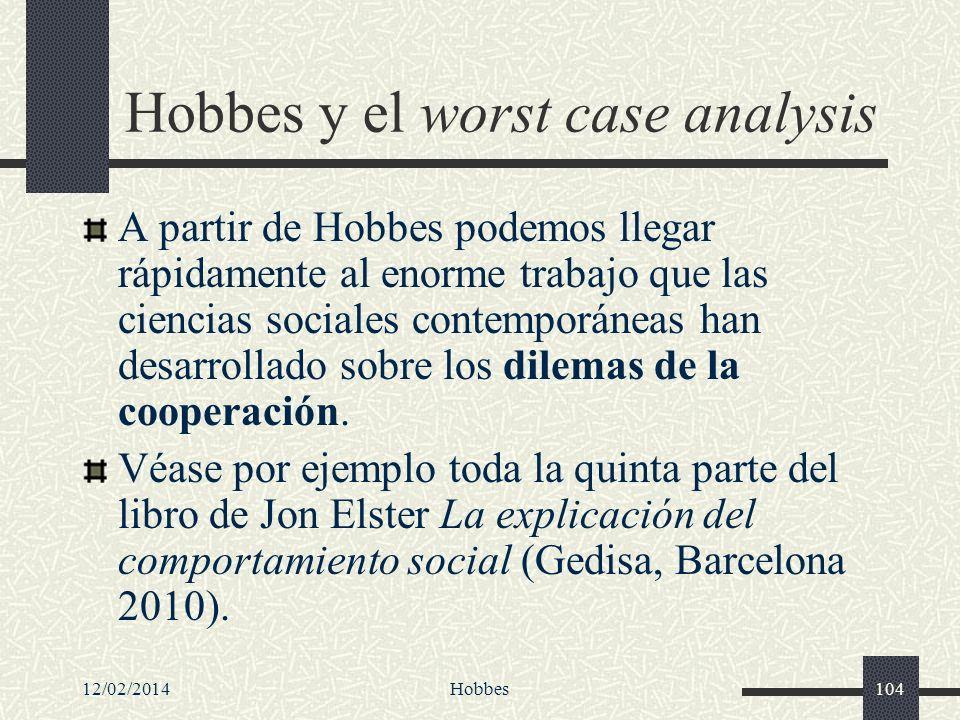 12/02/2014Hobbes104 Hobbes y el worst case analysis A partir de Hobbes podemos llegar rápidamente al enorme trabajo que las ciencias sociales contempo