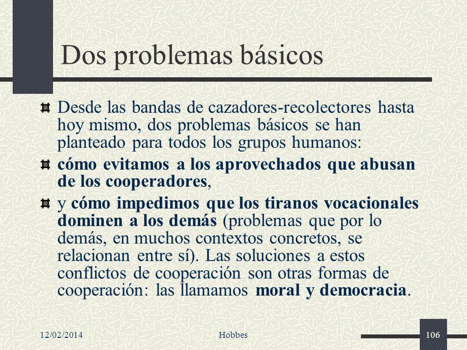 12/02/2014Hobbes106 Dos problemas básicos Desde las bandas de cazadores-recolectores hasta hoy mismo, dos problemas básicos se han planteado para todo