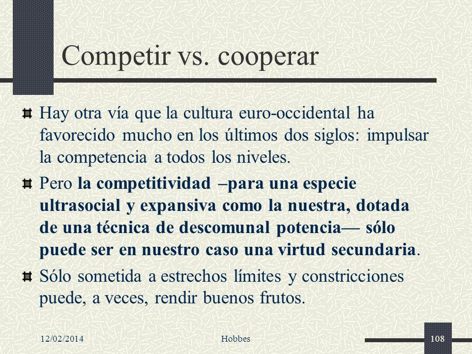 12/02/2014Hobbes108 Competir vs. cooperar Hay otra vía que la cultura euro-occidental ha favorecido mucho en los últimos dos siglos: impulsar la compe