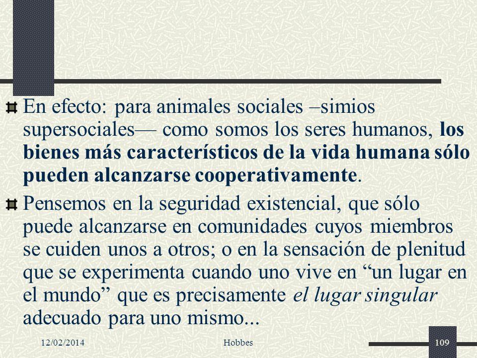 12/02/2014Hobbes109 En efecto: para animales sociales –simios supersociales como somos los seres humanos, los bienes más característicos de la vida hu