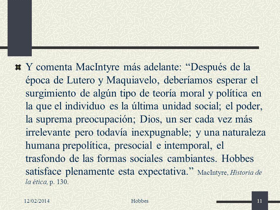 12/02/2014Hobbes11 Y comenta MacIntyre más adelante: Después de la época de Lutero y Maquiavelo, deberíamos esperar el surgimiento de algún tipo de te