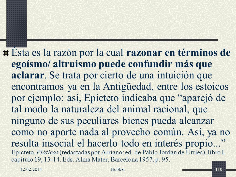 12/02/2014Hobbes110 Ésta es la razón por la cual razonar en términos de egoísmo/ altruismo puede confundir más que aclarar. Se trata por cierto de una