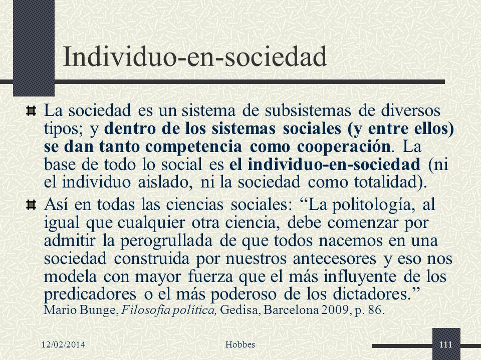 12/02/2014Hobbes111 Individuo-en-sociedad La sociedad es un sistema de subsistemas de diversos tipos; y dentro de los sistemas sociales (y entre ellos
