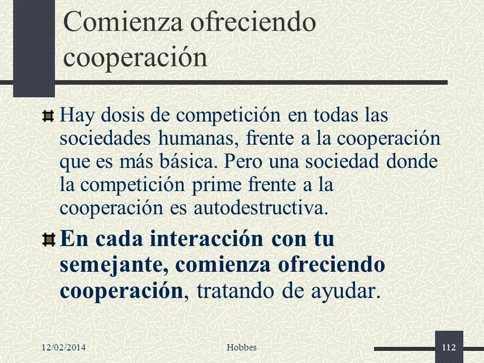 12/02/2014Hobbes112 Comienza ofreciendo cooperación Hay dosis de competición en todas las sociedades humanas, frente a la cooperación que es más básic