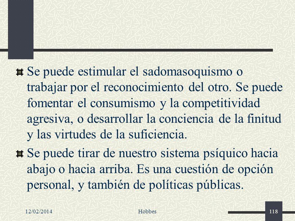 12/02/2014Hobbes118 Se puede estimular el sadomasoquismo o trabajar por el reconocimiento del otro. Se puede fomentar el consumismo y la competitivida