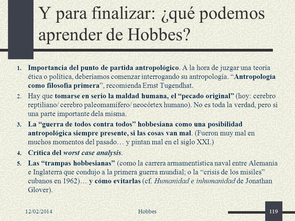 12/02/2014Hobbes119 Y para finalizar: ¿qué podemos aprender de Hobbes? 1. Importancia del punto de partida antropológico. A la hora de juzgar una teor