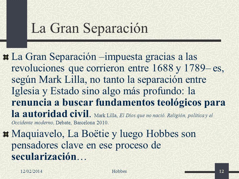 12/02/2014Hobbes12 La Gran Separación La Gran Separación –impuesta gracias a las revoluciones que corrieron entre 1688 y 1789– es, según Mark Lilla, n