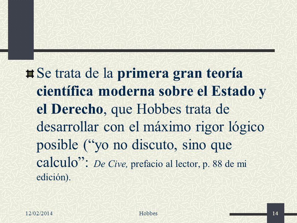 12/02/2014Hobbes14 Se trata de la primera gran teoría científica moderna sobre el Estado y el Derecho, que Hobbes trata de desarrollar con el máximo r
