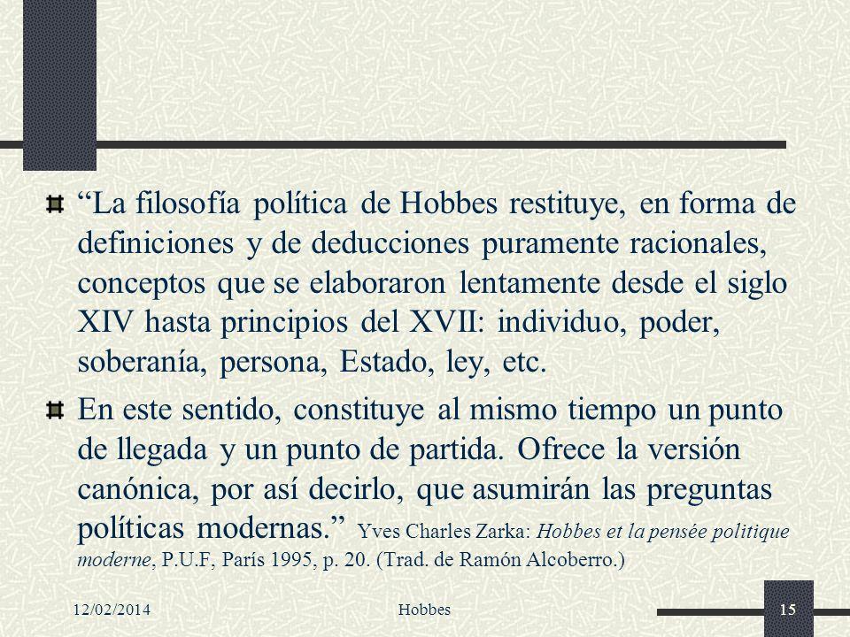 12/02/2014Hobbes15 La filosofía política de Hobbes restituye, en forma de definiciones y de deducciones puramente racionales, conceptos que se elabora