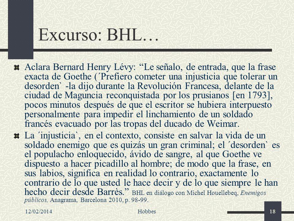 12/02/2014Hobbes18 Excurso: BHL… Aclara Bernard Henry Lévy: Le señalo, de entrada, que la frase exacta de Goethe (´Prefiero cometer una injusticia que