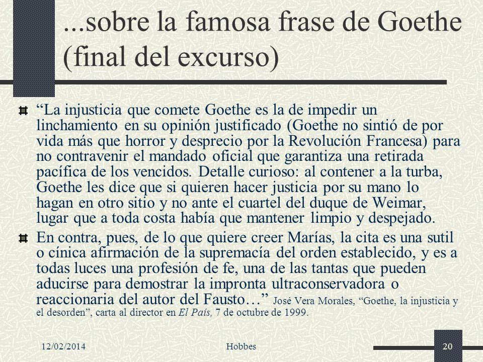 12/02/2014Hobbes20...sobre la famosa frase de Goethe (final del excurso) La injusticia que comete Goethe es la de impedir un linchamiento en su opinió