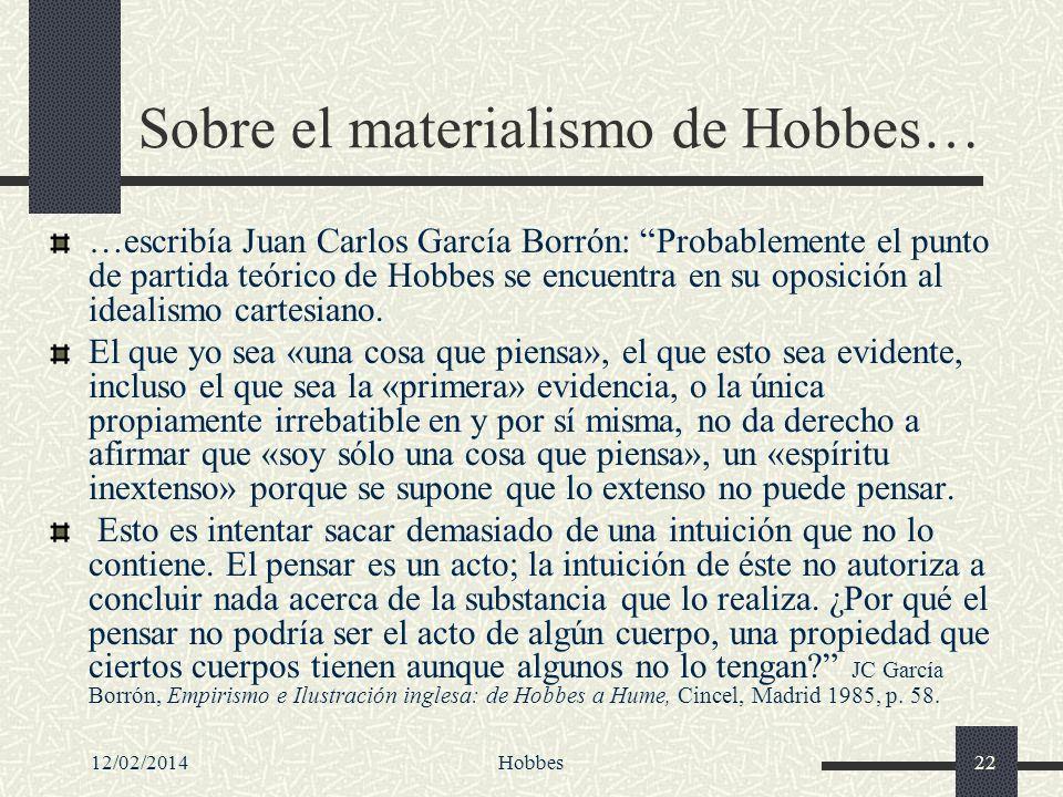 12/02/2014Hobbes22 Sobre el materialismo de Hobbes… …escribía Juan Carlos García Borrón: Probablemente el punto de partida teórico de Hobbes se encuen