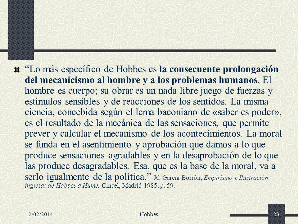12/02/2014Hobbes23 Lo más específico de Hobbes es la consecuente prolongación del mecanicismo al hombre y a los problemas humanos. El hombre es cuerpo