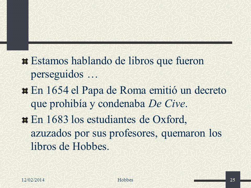 12/02/2014Hobbes25 Estamos hablando de libros que fueron perseguidos … En 1654 el Papa de Roma emitió un decreto que prohibía y condenaba De Cive. En