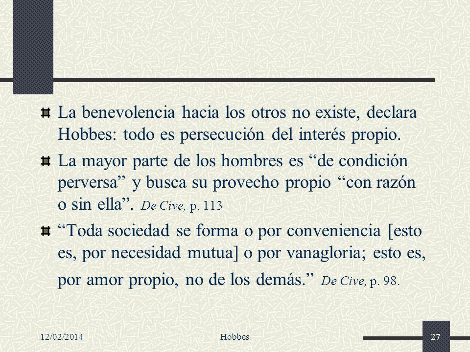 12/02/2014Hobbes27 La benevolencia hacia los otros no existe, declara Hobbes: todo es persecución del interés propio. La mayor parte de los hombres es