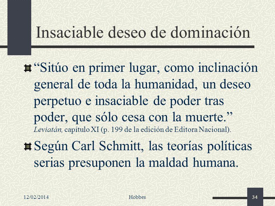 12/02/2014Hobbes34 Insaciable deseo de dominación Sitúo en primer lugar, como inclinación general de toda la humanidad, un deseo perpetuo e insaciable
