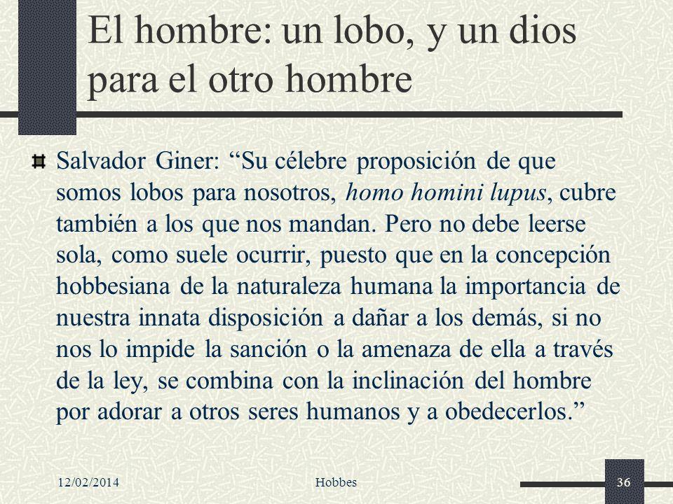 12/02/2014Hobbes36 El hombre: un lobo, y un dios para el otro hombre Salvador Giner: Su célebre proposición de que somos lobos para nosotros, homo hom