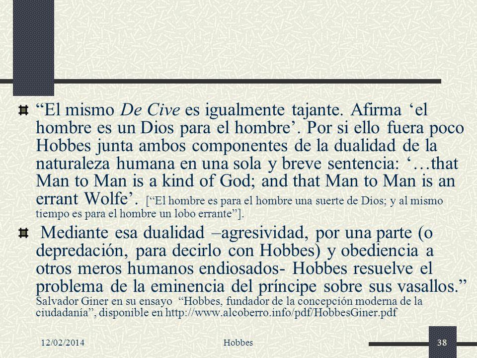 12/02/2014Hobbes38 El mismo De Cive es igualmente tajante. Afirma el hombre es un Dios para el hombre. Por si ello fuera poco Hobbes junta ambos compo