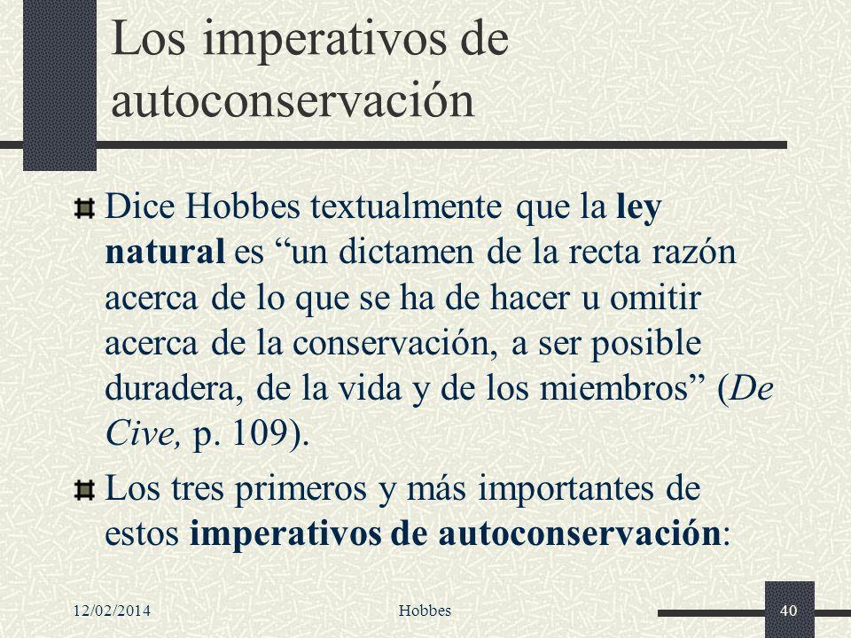 12/02/2014Hobbes40 Los imperativos de autoconservación Dice Hobbes textualmente que la ley natural es un dictamen de la recta razón acerca de lo que s