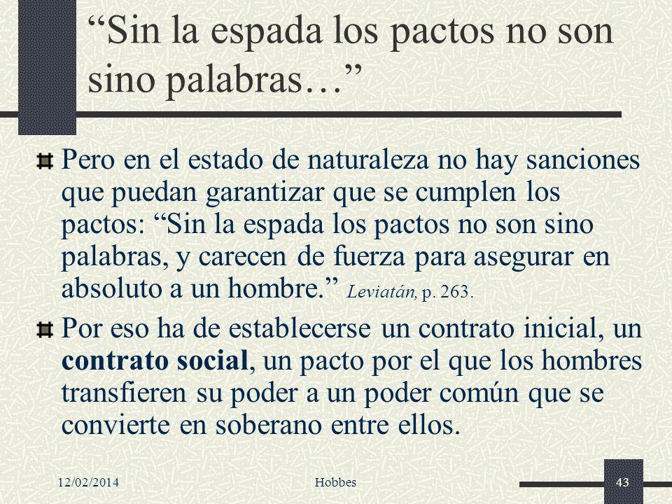 12/02/2014Hobbes43 Sin la espada los pactos no son sino palabras… Pero en el estado de naturaleza no hay sanciones que puedan garantizar que se cumple