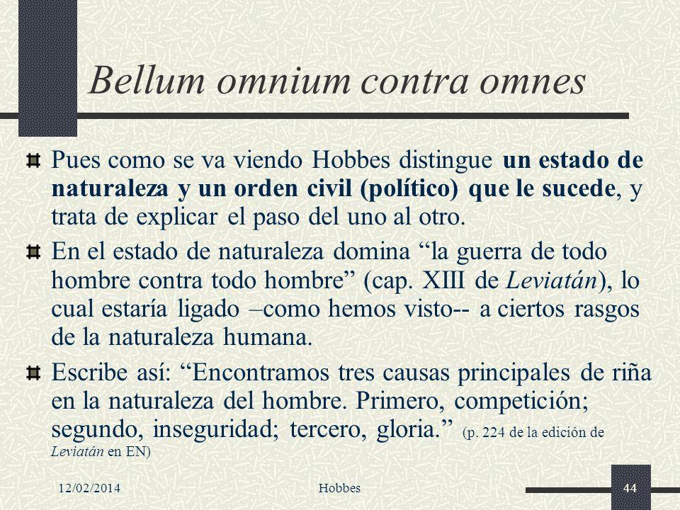 12/02/2014Hobbes44 Bellum omnium contra omnes Pues como se va viendo Hobbes distingue un estado de naturaleza y un orden civil (político) que le suced