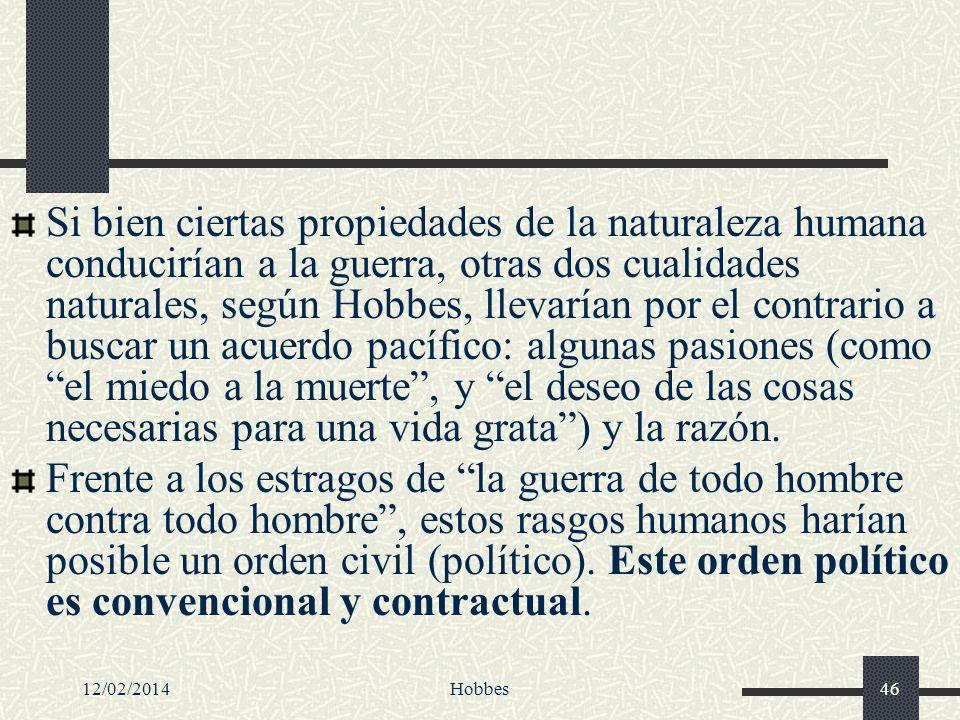 12/02/2014Hobbes46 Si bien ciertas propiedades de la naturaleza humana conducirían a la guerra, otras dos cualidades naturales, según Hobbes, llevaría