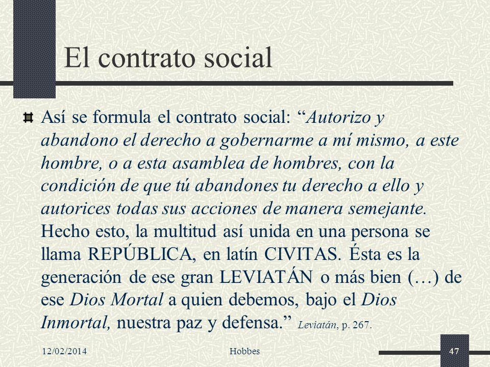 12/02/2014Hobbes47 El contrato social Así se formula el contrato social: Autorizo y abandono el derecho a gobernarme a mí mismo, a este hombre, o a es