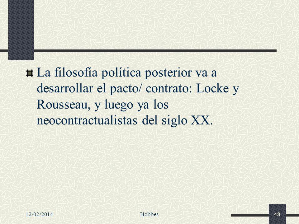 La filosofía política posterior va a desarrollar el pacto/ contrato: Locke y Rousseau, y luego ya los neocontractualistas del siglo XX. 12/02/2014Hobb