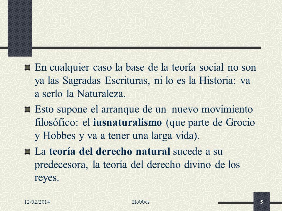 12/02/2014Hobbes5 En cualquier caso la base de la teoría social no son ya las Sagradas Escrituras, ni lo es la Historia: va a serlo la Naturaleza. Est
