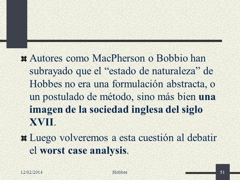 12/02/2014Hobbes51 Autores como MacPherson o Bobbio han subrayado que el estado de naturaleza de Hobbes no era una formulación abstracta, o un postula