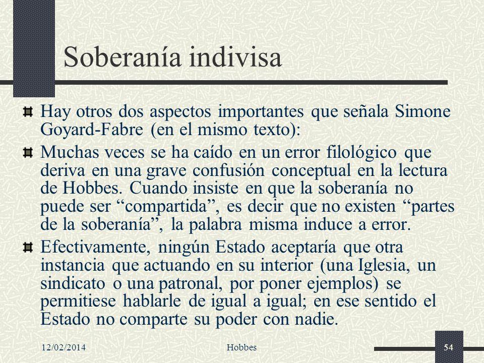 12/02/2014Hobbes54 Soberanía indivisa Hay otros dos aspectos importantes que señala Simone Goyard-Fabre (en el mismo texto): Muchas veces se ha caído