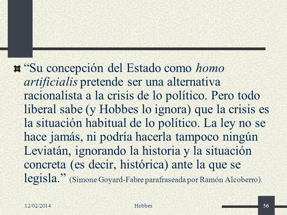 12/02/2014Hobbes56 Su concepción del Estado como homo artificialis pretende ser una alternativa racionalista a la crisis de lo político. Pero todo lib