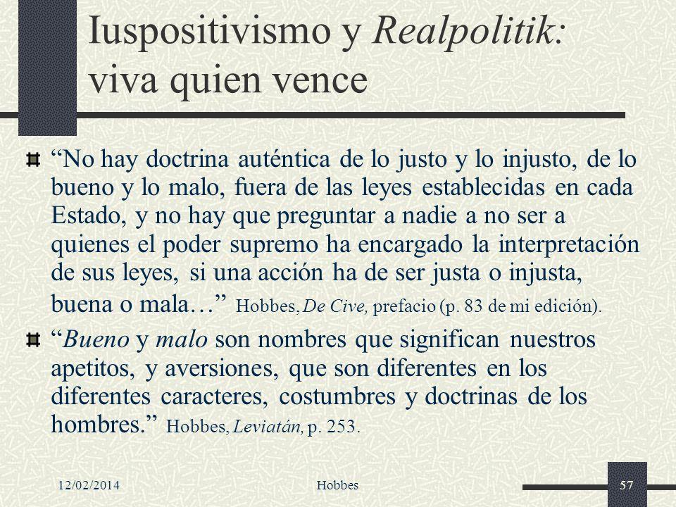 12/02/2014Hobbes57 Iuspositivismo y Realpolitik: viva quien vence No hay doctrina auténtica de lo justo y lo injusto, de lo bueno y lo malo, fuera de