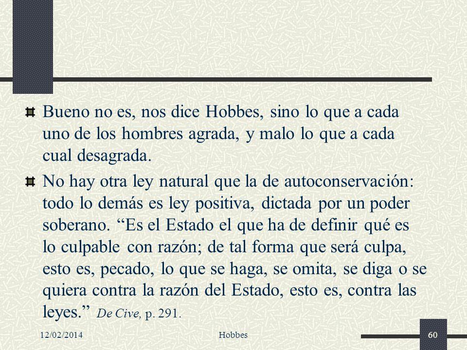 12/02/2014Hobbes60 Bueno no es, nos dice Hobbes, sino lo que a cada uno de los hombres agrada, y malo lo que a cada cual desagrada. No hay otra ley na
