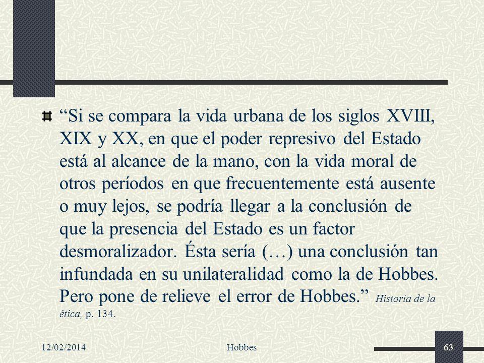 12/02/2014Hobbes63 Si se compara la vida urbana de los siglos XVIII, XIX y XX, en que el poder represivo del Estado está al alcance de la mano, con la