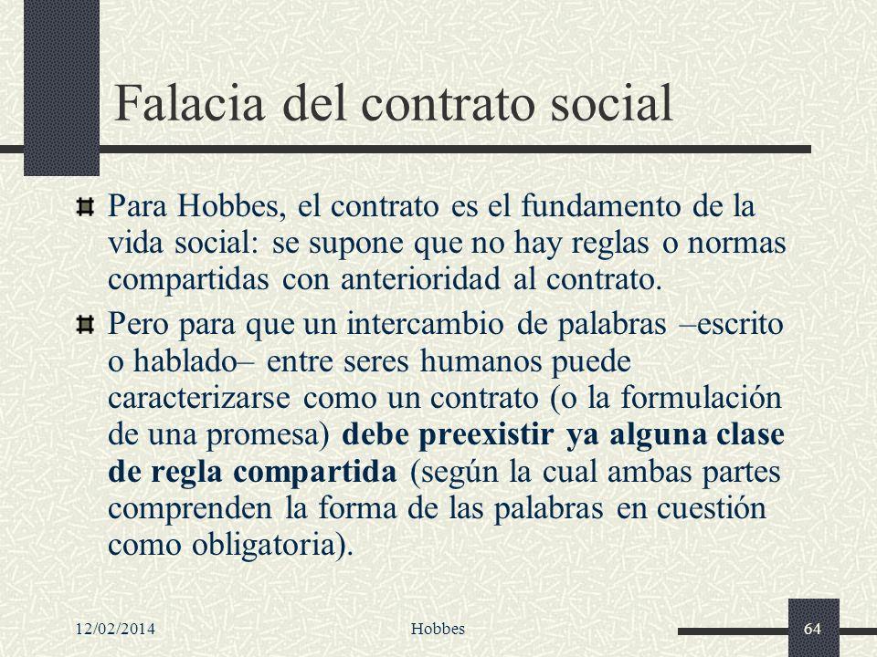 12/02/2014Hobbes64 Falacia del contrato social Para Hobbes, el contrato es el fundamento de la vida social: se supone que no hay reglas o normas compa
