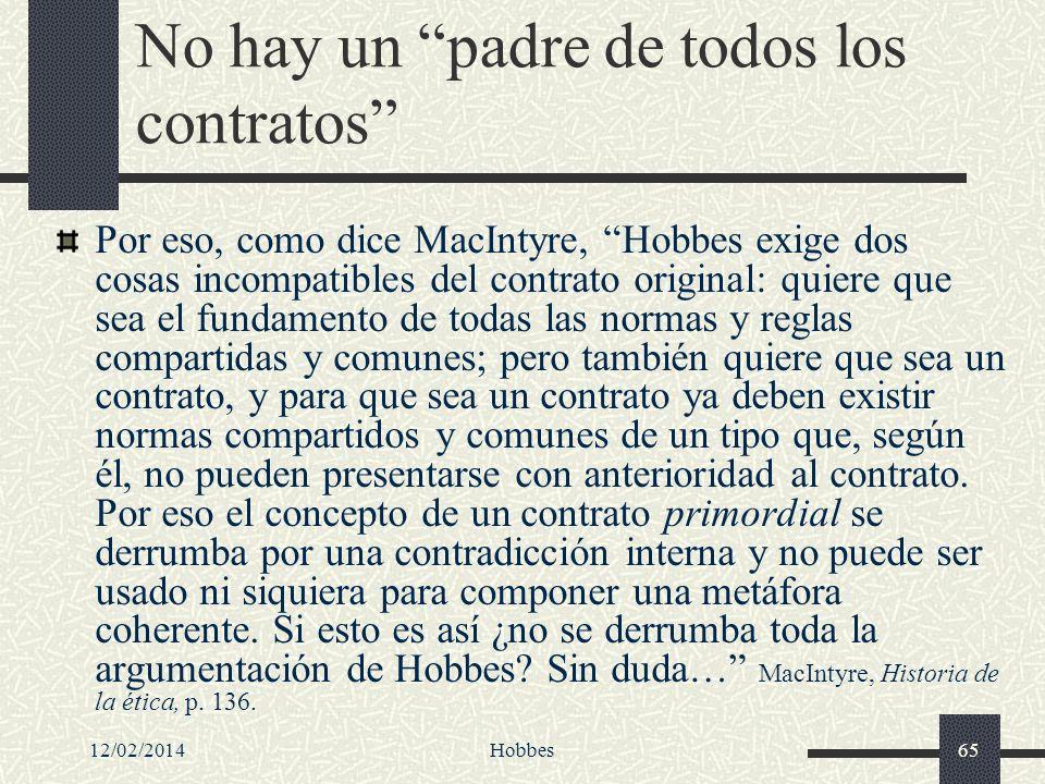 12/02/2014Hobbes65 No hay un padre de todos los contratos Por eso, como dice MacIntyre, Hobbes exige dos cosas incompatibles del contrato original: qu