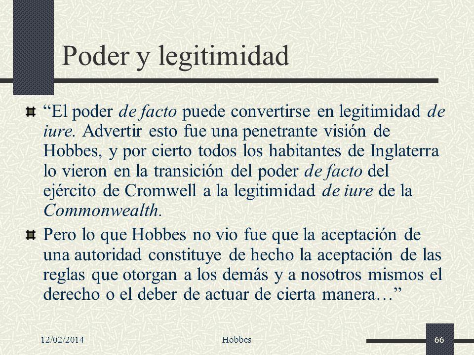 12/02/2014Hobbes66 Poder y legitimidad El poder de facto puede convertirse en legitimidad de iure. Advertir esto fue una penetrante visión de Hobbes,