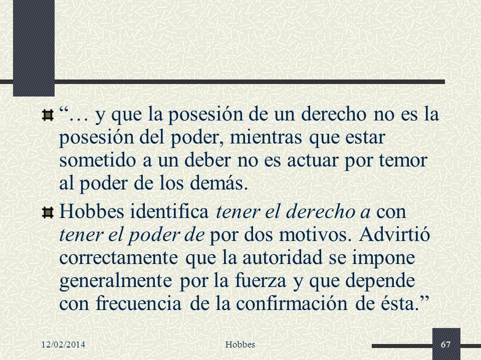 12/02/2014Hobbes67 … y que la posesión de un derecho no es la posesión del poder, mientras que estar sometido a un deber no es actuar por temor al pod