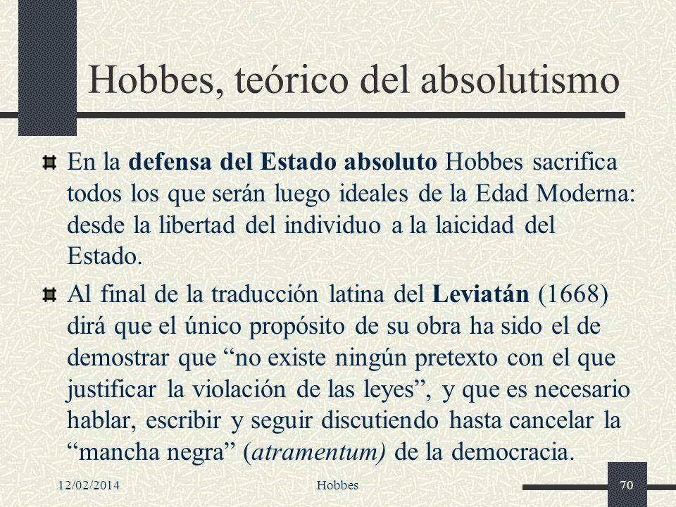 12/02/2014Hobbes70 Hobbes, teórico del absolutismo En la defensa del Estado absoluto Hobbes sacrifica todos los que serán luego ideales de la Edad Mod