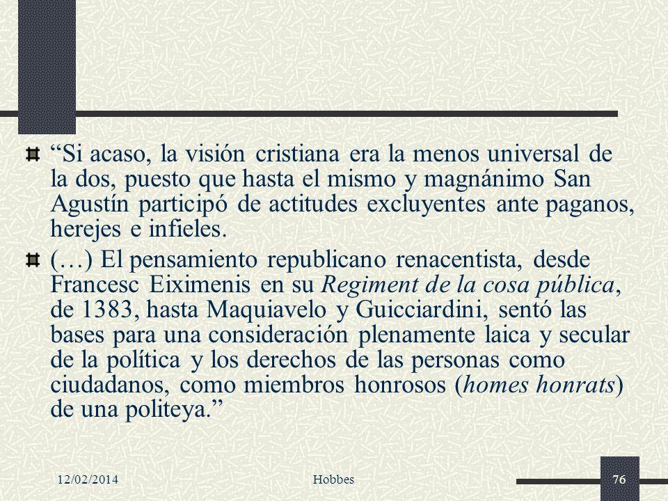 12/02/2014Hobbes76 Si acaso, la visión cristiana era la menos universal de la dos, puesto que hasta el mismo y magnánimo San Agustín participó de acti
