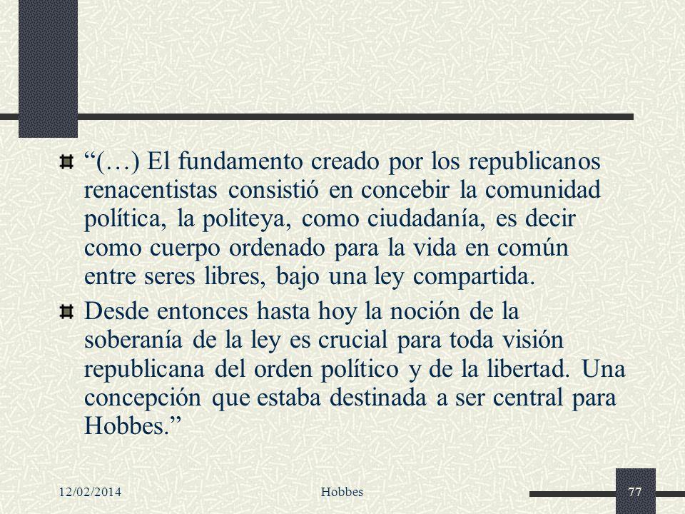 12/02/2014Hobbes77 (…) El fundamento creado por los republicanos renacentistas consistió en concebir la comunidad política, la politeya, como ciudadan