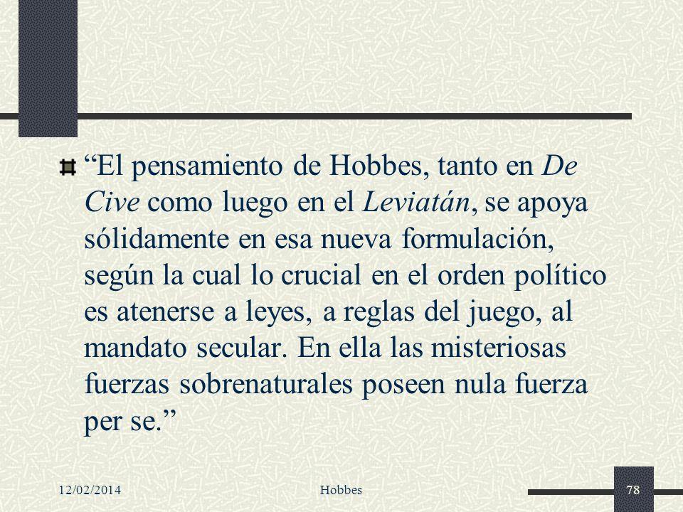 12/02/2014Hobbes78 El pensamiento de Hobbes, tanto en De Cive como luego en el Leviatán, se apoya sólidamente en esa nueva formulación, según la cual